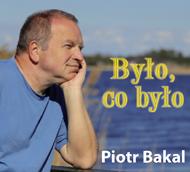 Piotr Bakal - Było, co było